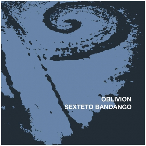 Sexteto Bandango – Oblivion (EP). Available at your favourite download or streaming service. monophon © 2016 (MPHEP007)