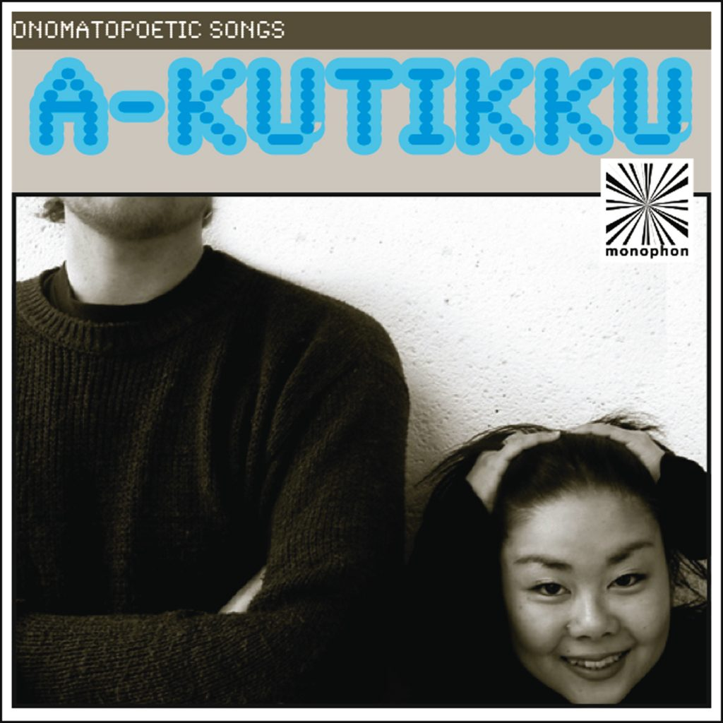 DOWNLOAD: Visit iTunes Music Store or or your favourite download store. a-kutikku - Onomatopoetic Songs monophon MPHEP002, 2009.